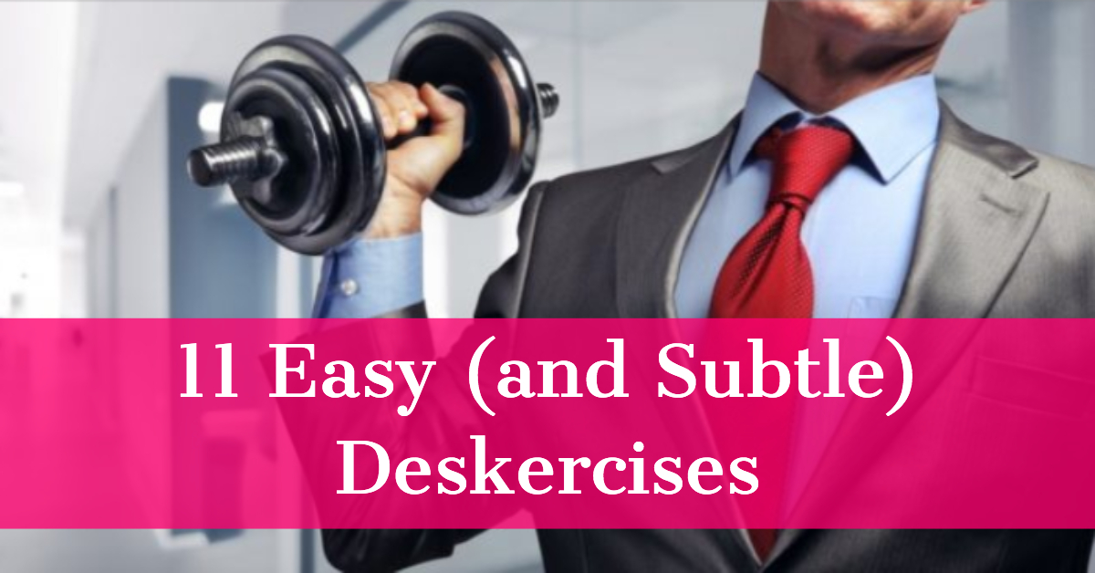 11 Easy (and Subtle) Deskercises