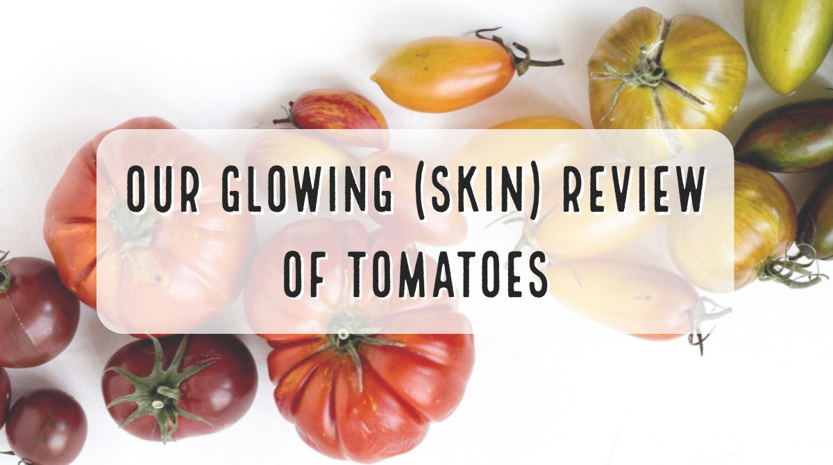 Our Glowing (Skin) Review of Tomatoes